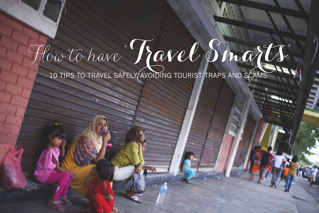TRAVEL TIPS: How to have 'travel smarts' while traveling abroad. Keys and suggestions to help avoid scams or tourist problems.