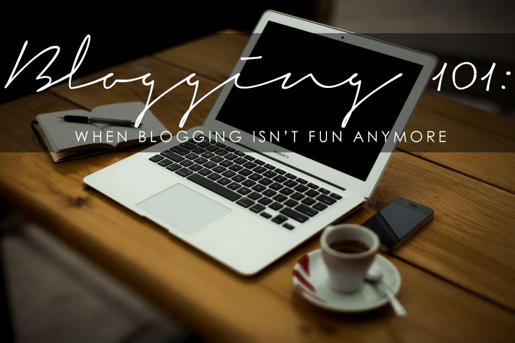 Blogging101: When Blogging Isn't Fun Anymore