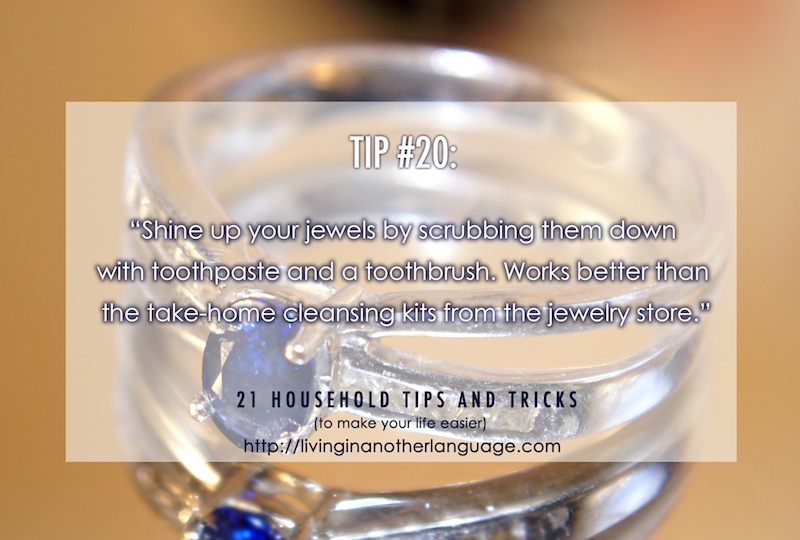 Tip #20: Clean your jewels by scrubbing them down with toothpaste and a toothbrush. Works better than jewelry cleanser! 21 Tips and Tricks to Make Your Life Easier!