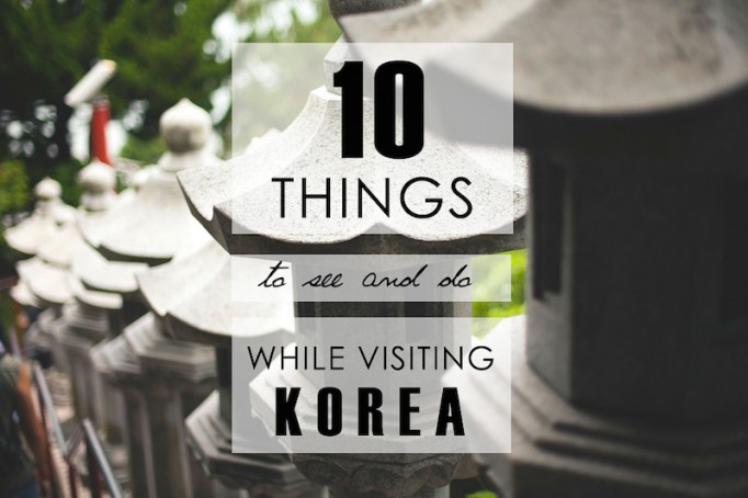 10 Things to See and Do While in Korea