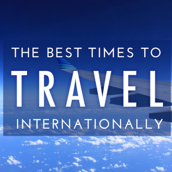 The Best Times to Travel Internationally