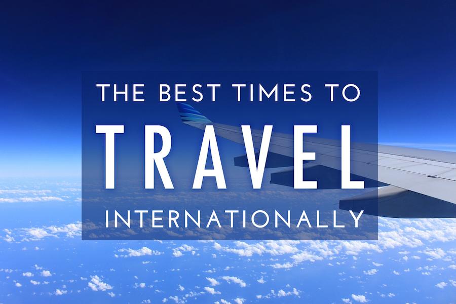 Best times to travel internationally