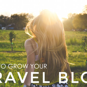 How to Grow Your Travel Blog